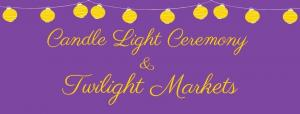 Candle Light Ceremony & Twilight Markets