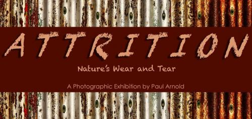 Attrition Exhibition - Nature's Wear and Tear