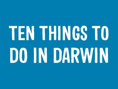 Ten Things to Do in The Top End